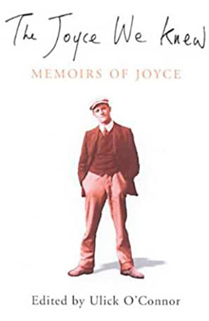 Ulick O'Connor The Joyce we Knew